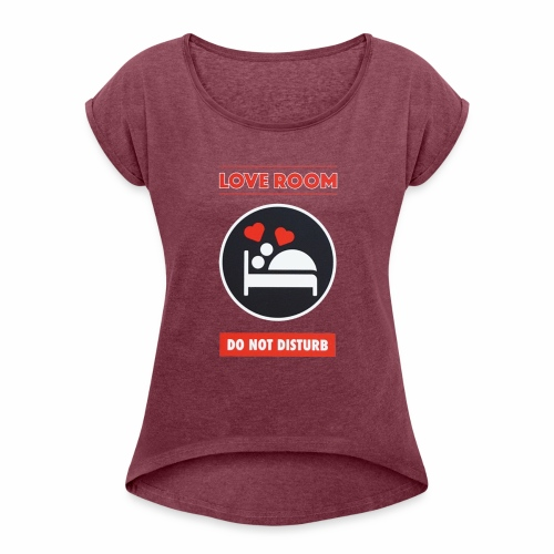 Love Room - Women's Roll Cuff T-Shirt