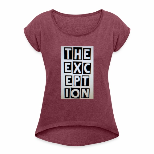 The Exception Campaign - Women's Roll Cuff T-Shirt