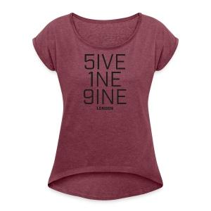 5IVE 1NE 9INE - Women's Roll Cuff T-Shirt