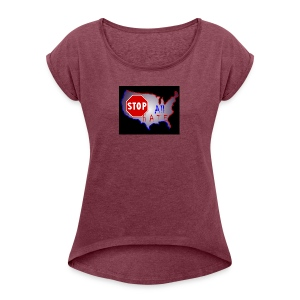 STOP All The HATE - Women's Roll Cuff T-Shirt