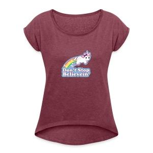 Don't Stop Believe'in - Women's Roll Cuff T-Shirt