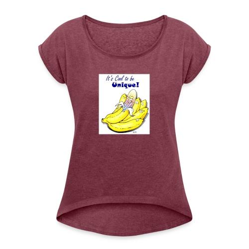 Be Unique! - Women's Roll Cuff T-Shirt
