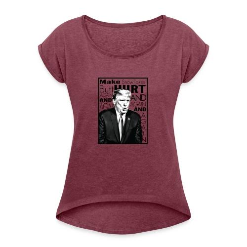 Trump Butthurt Snowflakes - Women's Roll Cuff T-Shirt