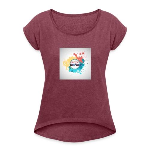 Be crazy - Women's Roll Cuff T-Shirt