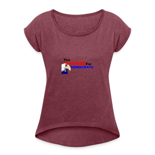 Too Savage For Democrats - Women's Roll Cuff T-Shirt
