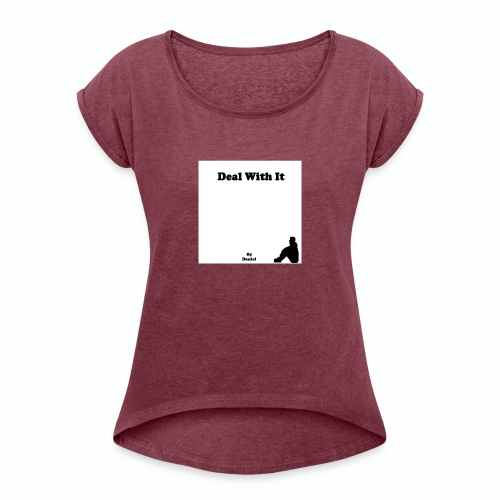 Deal with it by Daniel - Women's Roll Cuff T-Shirt