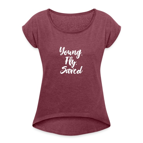 Young Fly Saved - Women's Roll Cuff T-Shirt