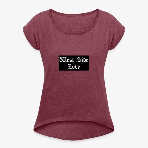 westsidelove - Women's Roll Cuff T-Shirt