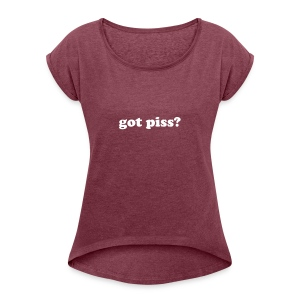 gotpiss - Women's Roll Cuff T-Shirt