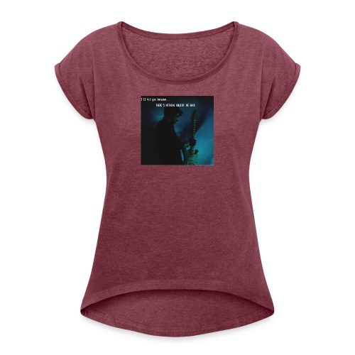 There's nothing holdin' me back - Women's Roll Cuff T-Shirt