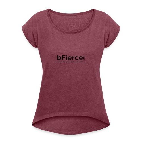 bFierce black3 - Women's Roll Cuff T-Shirt