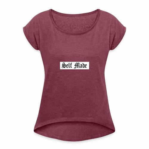 Self made 2 - Women's Roll Cuff T-Shirt