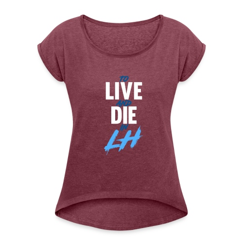 TO LIVE AND DIE - Women's Roll Cuff T-Shirt