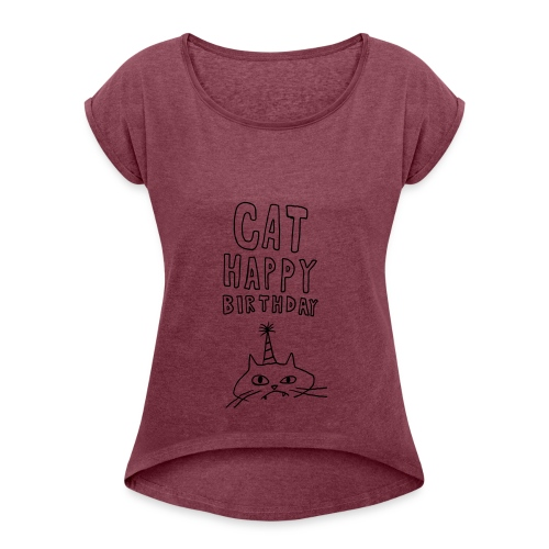 Cat Happy Birthday Collection - Women's Roll Cuff T-Shirt