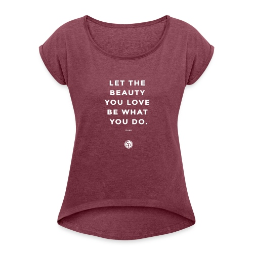 Let the beauty you love... - Women's Roll Cuff T-Shirt