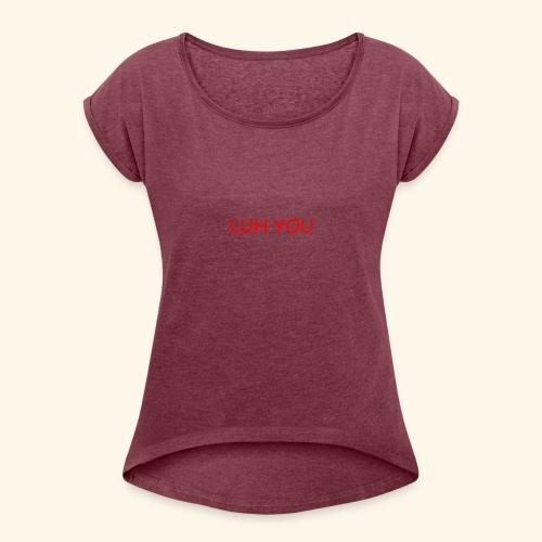 LUH YOU - Women's Roll Cuff T-Shirt
