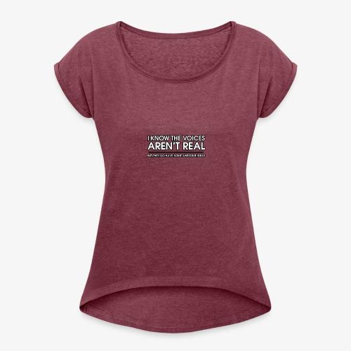 VOICES AREN'T REAL - Women's Roll Cuff T-Shirt