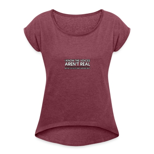 VOICES AREN'T REAL - Women's Roll Cuff T-Shirt