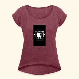 livin the high life - Women's Roll Cuff T-Shirt