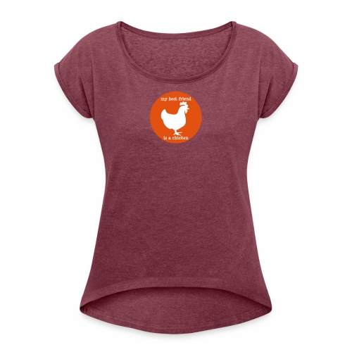 My best friend is a chicken - Women's Roll Cuff T-Shirt