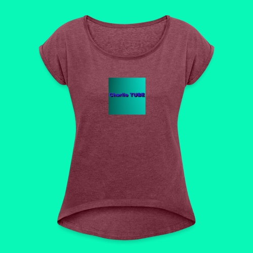 Charlie TUBE - Women's Roll Cuff T-Shirt