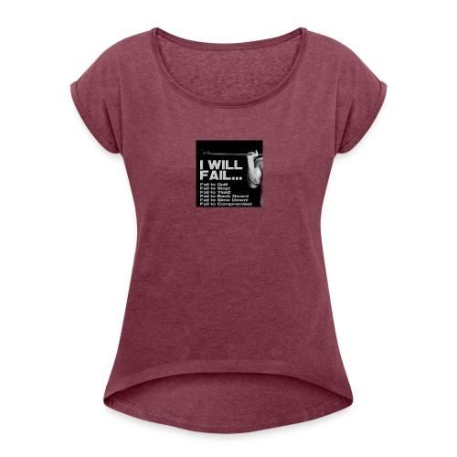 I Will Fail - Women's Roll Cuff T-Shirt