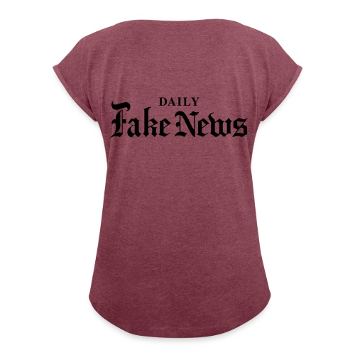 DAILY Fake News - Women's Roll Cuff T-Shirt
