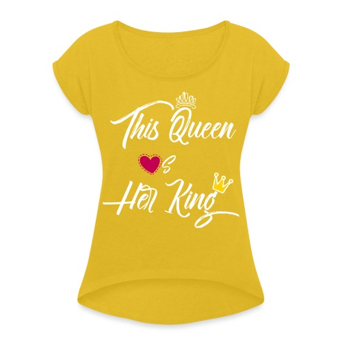 This Queen Loves Her King - Women's Roll Cuff T-Shirt