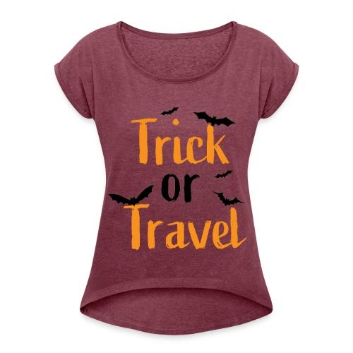 Trick or Travel - Women's Roll Cuff T-Shirt