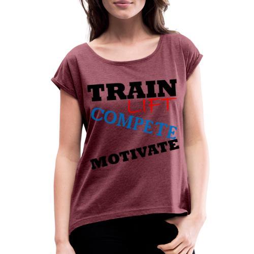 Train Lift Compete Motivate - Women's Roll Cuff T-Shirt