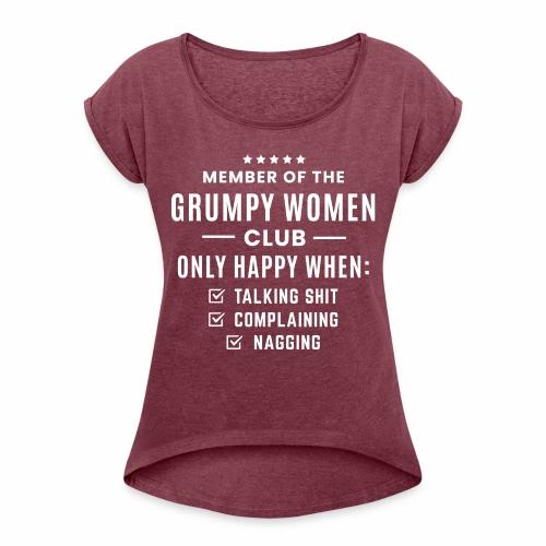 Grumpy women - Women's Roll Cuff T-Shirt