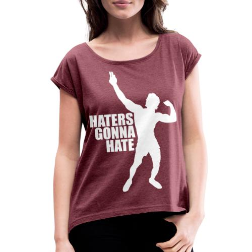Zyzz Silhouette Haters Gonna Hate - Women's Roll Cuff T-Shirt