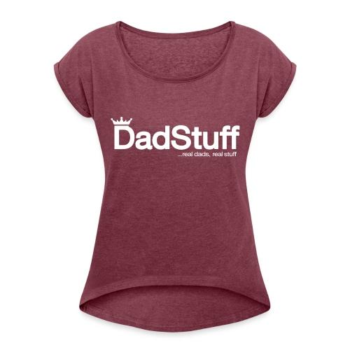 DadStuff Full View - Women's Roll Cuff T-Shirt