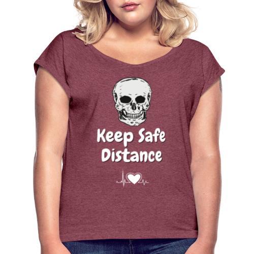 Keep Safe Distance - Women's Roll Cuff T-Shirt