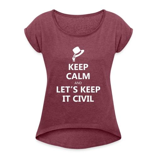 MUG - Keep Calm and Let's Keep it Civil - Women's Roll Cuff T-Shirt