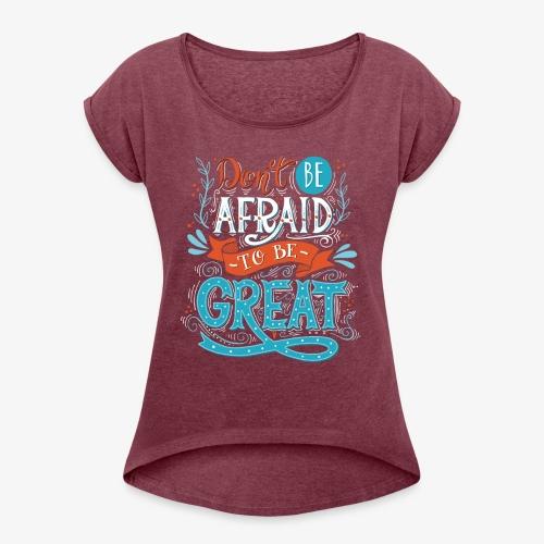 Be Great - Women's Roll Cuff T-Shirt