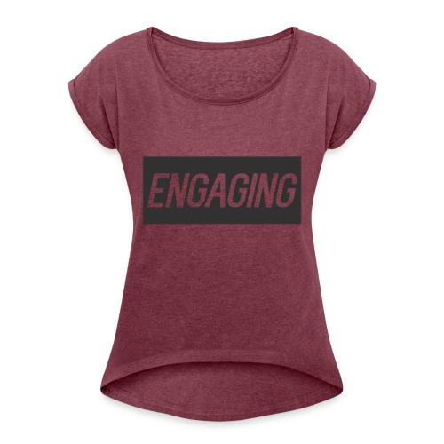 Engaging - Women's Roll Cuff T-Shirt