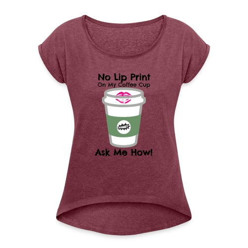 No Lip Print on Coffee Cup - Women's Roll Cuff T-Shirt