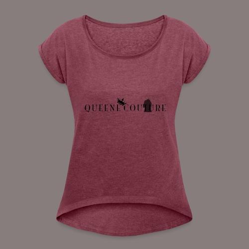 Queene Couture - Women's Roll Cuff T-Shirt