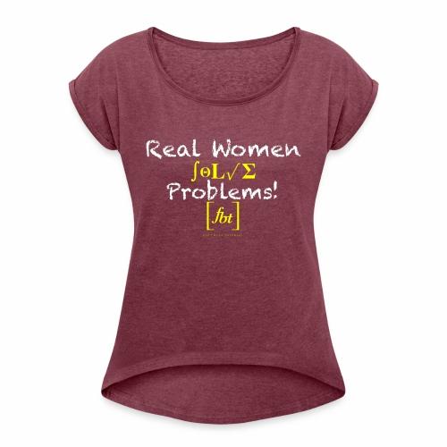 Real Women Solve Problems! [fbt] - Women's Roll Cuff T-Shirt
