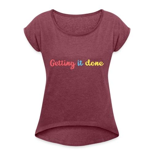 Getting It Done - Women's Roll Cuff T-Shirt