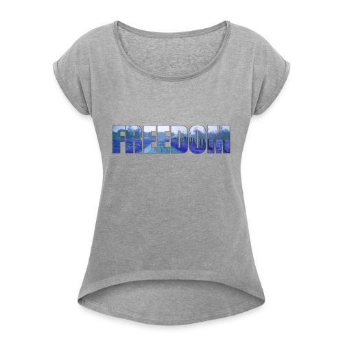 Freedom Photography Style - Women's Roll Cuff T-Shirt