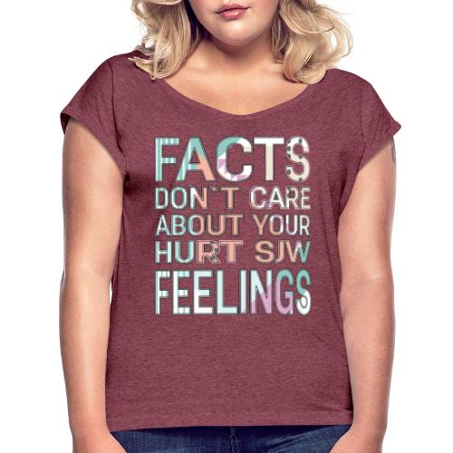 Facts Don`t Care About Your Hurt SJW Feelings - Women's Roll Cuff T-Shirt