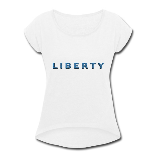 Liberty Libertarian Design - Women's Roll Cuff T-Shirt