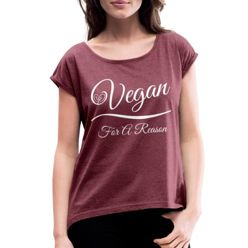 Vegan For A Reason - Women's Roll Cuff T-Shirt
