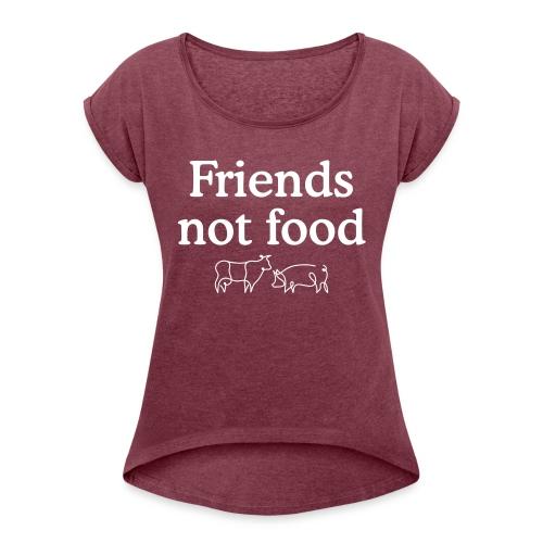 Friends Not Food - Women's Roll Cuff T-Shirt