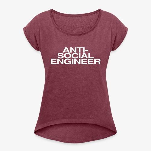 Anti-Social Engineer - Women's Roll Cuff T-Shirt