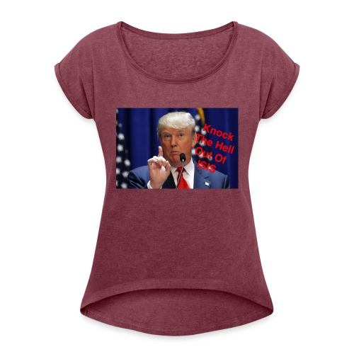 Knock the hell out of isis - Women's Roll Cuff T-Shirt