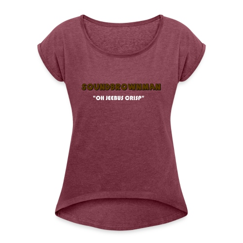 a quote - Women's Roll Cuff T-Shirt