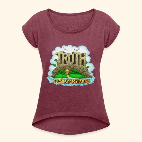 Truth Is Not A Destination - Women's Roll Cuff T-Shirt
